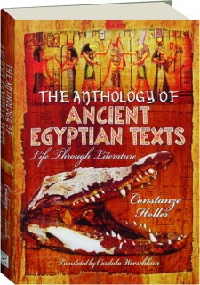 AN ANTHOLOGY OF ANCIENT EGYPTIAN TEXTS: Life Through Literature