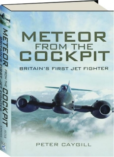 METEOR FROM THE COCKPIT: Britain's First Jet Fighter