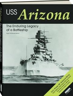 USS <I>ARIZONA:</I> The Enduring Legacy of a Battleship