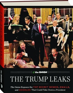 THE TRUMP LEAKS: <I>The Onion</I> Exposes the Top Secret Memos, emails, and Doodles That Could Take Down a President