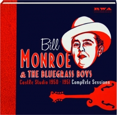 BILL MONROE & THE BLUEGRASS BOYS: Castle Studio 1950-1951 Complete Sessions