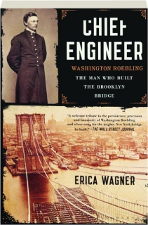 CHIEF ENGINEER: Washington Roebling--The Man Who Built the Brooklyn Bridge