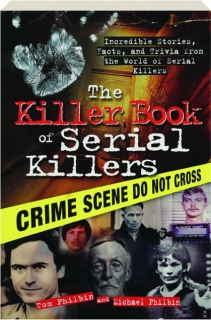 THE KILLER BOOK OF SERIAL KILLERS: Incredible Stories, Facts, and Trivia from the World of Serial Killers
