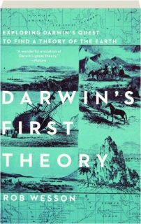 DARWIN'S FIRST THEORY: Exploring Darwin's Quest to Find a Theory of the Earth