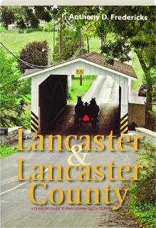 LANCASTER & LANCASTER COUNTY: A Traveler's Guide to Pennsylvania Dutch Country
