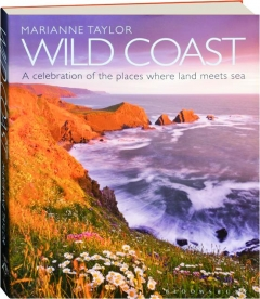 WILD COASTS: A Celebration of the Places Where Land Meets Sea
