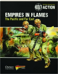 BOLT ACTION--EMPIRES IN FLAMES: The Pacific and the Far East