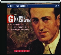 GEORGE GERSHWIN: Piano Concerto / Rhapsody in Blue / An American in Paris