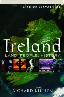 A BRIEF HISTORY OF IRELAND: Land, People, History