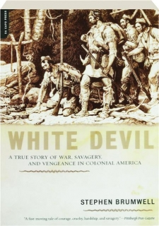 WHITE DEVIL: A True Story of War, Savagery, and Vengeance in Colonial America
