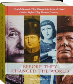 BEFORE THEY CHANGED THE WORLD: Pivotal Moments That Changed the Lives of Great Leaders Before They Became Famous