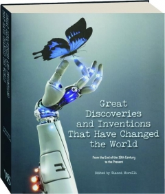 GREAT DISCOVERIES AND INVENTIONS THAT HAVE CHANGED THE WORLD: From the End of the 19th Century to the Present
