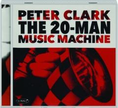 PETER CLARK: The 20-Man Music Machine