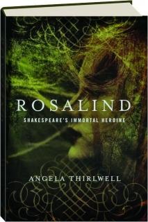 ROSALIND: Shakespeare's Immortal Heroine