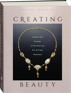 CREATING BEAUTY: Jewelry and Enamels of the American Arts & Crafts Movement