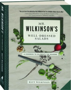 MR. WILKINSON'S WELL-DRESSED SALADS: A Cookbook to Celebrate the Seasons