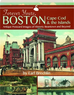 FOREVER YOURS, BOSTON, CAPE COD & THE ISLANDS: Antique Postcard Images of Historic Beantown and Beyond