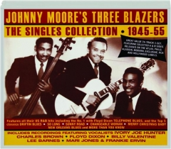 JOHNNY MOORE'S THREE BLAZERS: The Singles Collection, 1945-55
