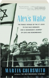 ALEX'S WAKE: The Tragic Voyage of the <I>St. Louis</I> to Flee Nazi Germany, and a Grandson's Journey of Love and Remembrance