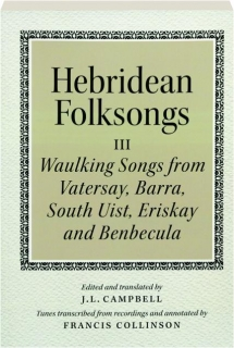 HEBRIDEAN FOLKSONGS III: Waulking Songs from Vatersay, Barra, South Uist, Eriskay and Benbecula