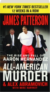 ALL-AMERICAN MURDER: The Rise and Fall of Aaron Hernandez