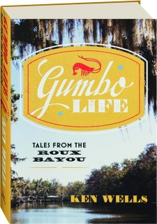 GUMBO LIFE: Tales from the Roux Bayou