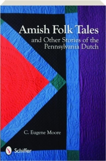 AMISH FOLK TALES: And Other Stories of the Pennsylvania Dutch
