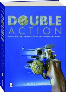 DOUBLE ACTION: Classic Revolvers for Target Shooting, Hunting and Security