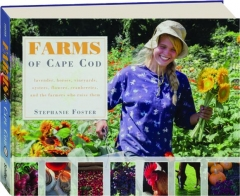 FARMS OF CAPE COD: Lavender, Horses, Vineyards, Oysters, Flowers, Cranberries, and the Farmers Who Raise Them