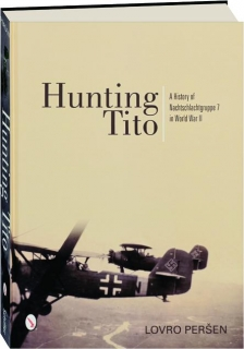 HUNTING TITO: A History of Nachtschlachtgruppe 7 in World War II