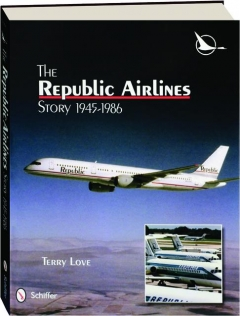 THE REPUBLIC AIRLINES STORY 1945-1986