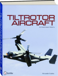 TILTROTOR AIRCRAFT: An Illustrated History