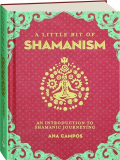 A LITTLE BIT OF SHAMANISM: An Introduction to Shamanic Journeying