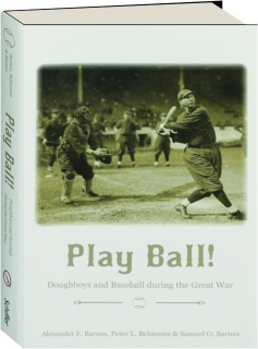 PLAY BALL! Doughboys and Baseball During the Great War