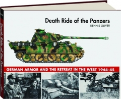 DEATH RIDE OF THE PANZERS: German Armor and the Retreat in the West 1944-45