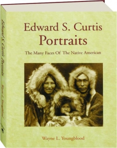 EDWARD S. CURTIS PORTRAITS: The Many Faces of the Native American