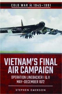 VIETNAM'S FINAL AIR CAMPAIGN: Cold War 1945-1991