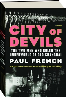 CITY OF DEVILS: The Two Men Who Ruled the Underworld of Old Shanghai