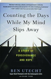 COUNTING THE DAYS WHILE MY MIND SLIPS AWAY: A Story of Perseverance and Hope