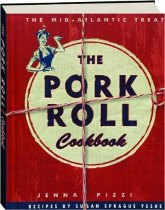 THE PORK ROLL COOKBOOK: The Mid-Atlantic Treat