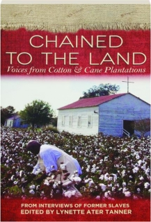 CHAINED TO THE LAND: Voices from Cotton & Cane Plantations