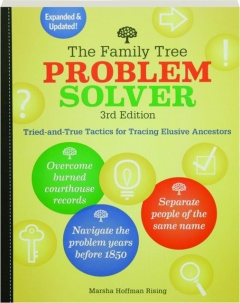THE <I>FAMILY TREE</I> PROBLEM SOLVER, 3RD EDITION: Tried-and-True Tactics for Tracing Elusive Ancestors