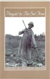 PRAYIN' TO BE SET FREE: Personal Accounts of Slavery in Mississippi
