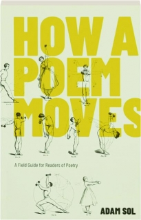 HOW A POEM MOVES: A Field Guide for Readers of Poetry