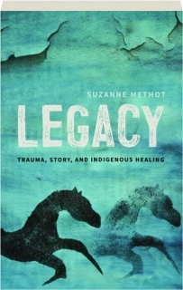 LEGACY: Trauma, Story, and Indigenous Healing