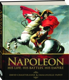 NAPOLEON: His Life, His Battles, His Empire