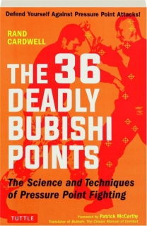 THE 36 DEADLY BUBISHI POINTS: The Science and Techniques of Pressure Point Fighting