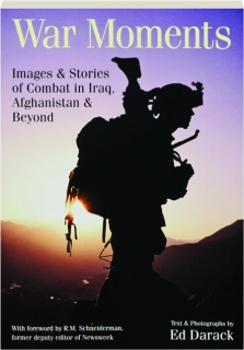 WAR MOMENTS: Images & Stories of Combat in Iraq, Afghanistan & Beyond