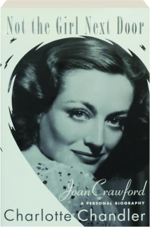 NOT THE GIRL NEXT DOOR: Joan Crawford, a Personal Biography