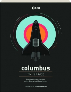 COLUMBUS IN SPACE: Europe's Voyage of Discovery on the International Space Station